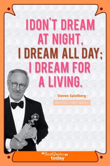 Dreams Quote by Steven Spielberg