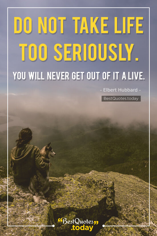 Best Quotes Today Do Not Take Life Too Seriously You Will Never