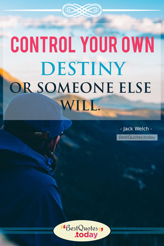 Best Quotes Today Control Your Own Destiny Or Someone Else Will