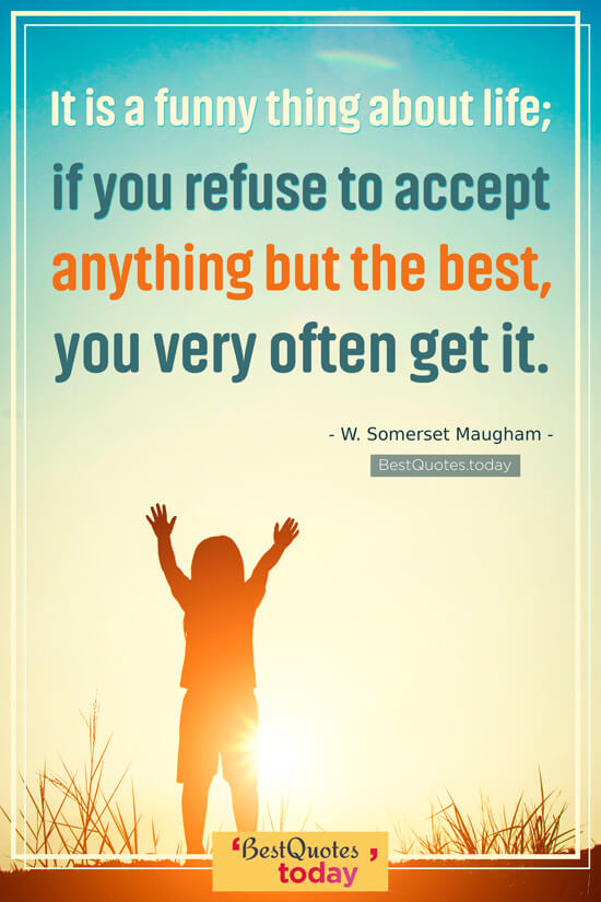 Life Quote by W. Somerset Maugham