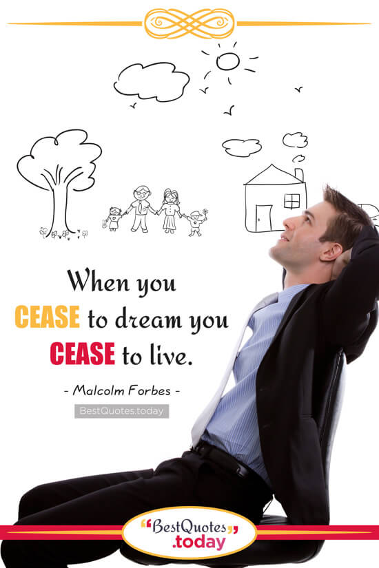 Dreams Quote by Malcolm Forbes