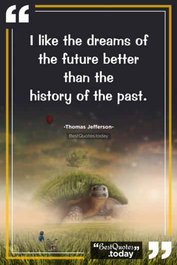 Dream & Future Quote by Thomas Jefferson