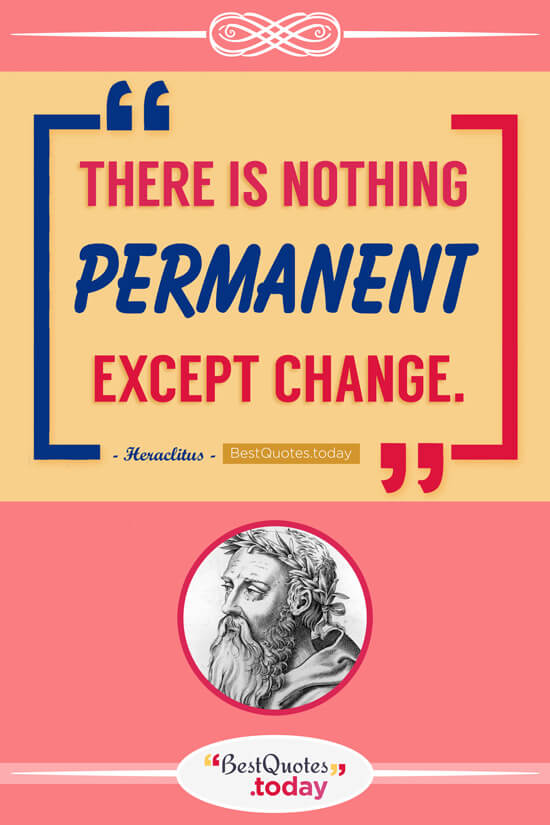 Best Quotes Today There Is Nothing Permanent Except Change