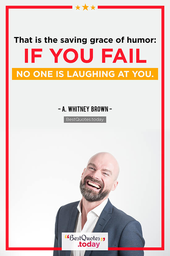 Humor & Failure Quote by A. Whitney Brown