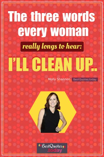 Funny Quote by Molly Shannon