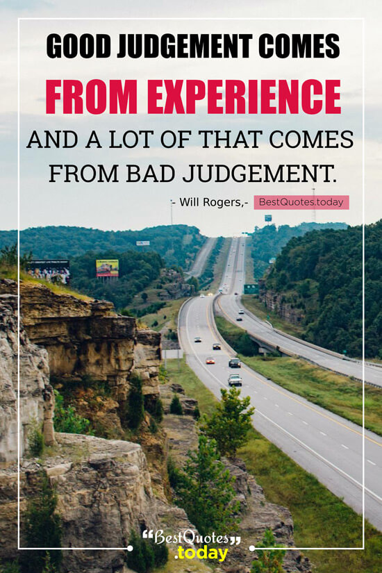 Best Quotes Today Good Judgement Comes From Experience And A Lot