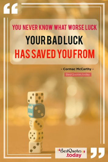 Luck Quote by Cormac McCarthy
