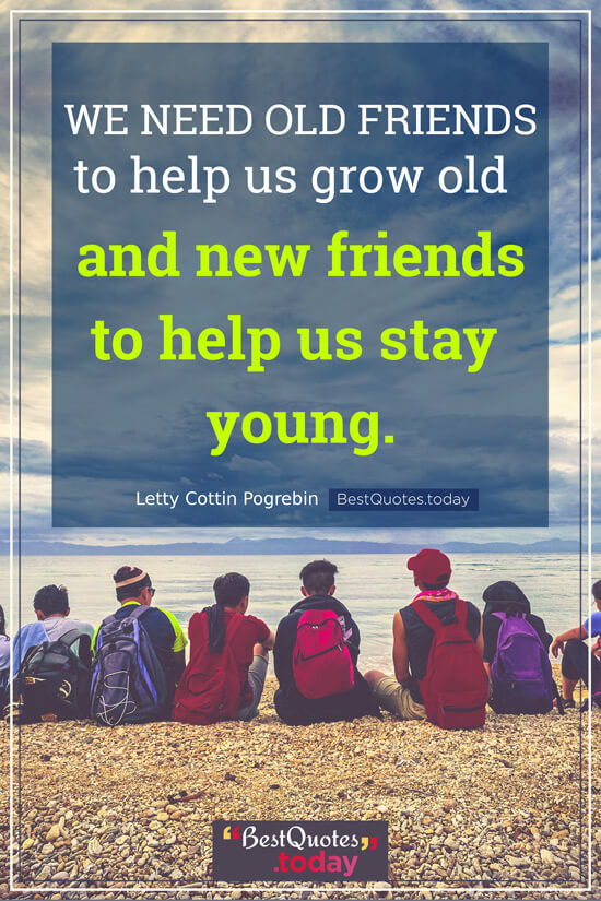 Best Quotes Today We Need Old Friends To Help Us Grow Old And New