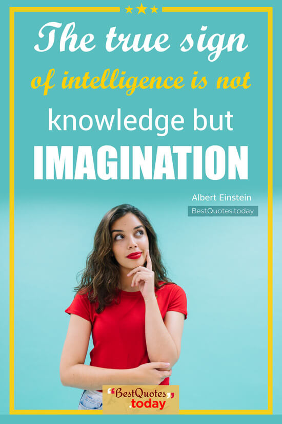 Best Quotes Today The True Sign Of Intelligence Is Not Knowledge