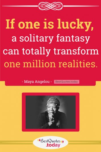 Fantasy Quote by Maya Angelou