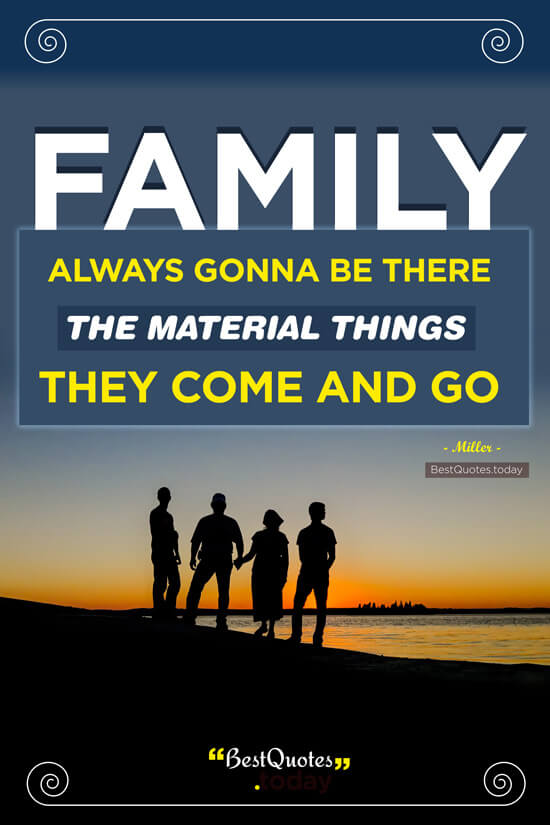 Best Quotes Today Family Always Gonna Be There The Material