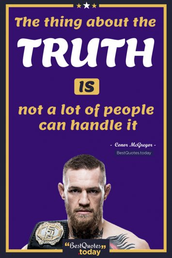 Truth Quote by Conor McGregor