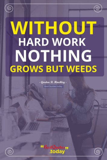 Hard work & Inspirational Quote by Gordon B. Hinckley